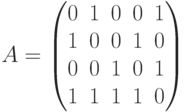 A= \begin{pmatrix}0 & 1 & 0 & 0 & 1 \\1 & 0 & 0 & 1 & 0\\0 & 0 & 1 & 0 & 1\\1 & 1 & 1 & 1 & 0\\\end{pmatrix}