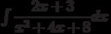 \int\dfrac{2x+3}{x^2+4x+8} dx