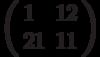 \left(\begin{array}{ll}1 & 12 \\ 21 & 11 \end{array}\right)