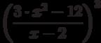 \left (\frac {3 \cdot x^2- 12}{x-2}\right)^3