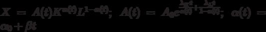 X=A(t)K^{\alpha(t)}L^{1-\alpha(t)}; \; A(t)=A_0e^{\frac{\lambda_Kt}{\alpha(t)}+\frac{\lambda_Lt}{1-\alpha(t)}}; \; \alpha(t)=\alpha_0+\beta t