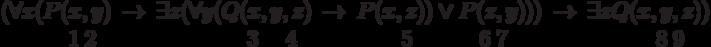 \begin{array}{llllllllll}(\forall x(P(x,y) & \rightarrow &\exists z (\forall y(Q(x,y,z) &\rightarrow & P(x,z)) \vee P(z,y))) &\rightarrow& \exists zQ(x,y,z))\\\phantom{ (\forall x(P(}1\phantom{,}2 & & \phantom{\exists z (\forall y(Q(}3 \phantom{,y,}4 & & \phantom{P(x,}5 \phantom{)) \vee P(}6 \phantom{,}7 & & \phantom{\exists zQ(x,}8 \phantom{,}9\end{array}