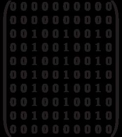 \begin{pmatrix} 0 & 0 & 0 & 0 & 0 & 0 & 0 & 0 & 0 & 0 \\  0 & 0 & 0 & 0 & 0 & 0 & 0 & 0 & 0 & 0 \\  0 & 0 & 1 & 0 & 0 & 1 & 0 & 0 & 1 & 0 \\  0 & 0 & 1 & 0 & 0 & 1 & 0 & 0 & 1 & 0 \\   0 & 0 & 1 & 0 & 0 & 1 & 0 & 0 & 1 & 0 \\  0 & 0 & 1 & 0 & 0 & 1 & 0 & 0 & 1 & 0 \\  0 & 0 & 1 & 0 & 0 & 1 & 0 & 0 & 1 & 0 \\  0 & 0 & 1 & 0 & 0 & 1 & 0 & 0 & 1 & 0 \\  0 & 0 & 1 & 0 & 0 & 1 & 0 & 0 & 1 & 0 \\  0 & 0 & 0 & 0 & 0 & 0 & 0 & 0 & 0 & 0 \\ \end{pmatrix}