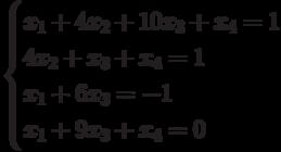 $$ \begin{cases}x_1+4x_2+10x_3+x_4=1\\4x_2+x_3+x_4=1\\x_1+6x_3=-1\\x_1+9x_3+x_4=0\end{cases} $$
