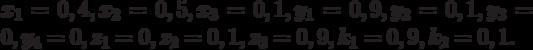 x_1 = 0,4, x_2 = 0,5, x_3 = 0,1, y_1 = 0,9, y_2 = 0,1, y_3 = 0, y_4 = 0, z_1 = 0, z_2 = 0,1, z_3 = 0,9, k_1 = 0,9, k_2 = 0,1.