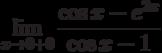 $\lim\limits_{x\rightarrow 0+0}\dfrac{\cos x -e^{2x}}{\cos x -1}$