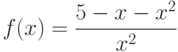 $f(x)=\dfrac{5-x-x^{2}}{x^{2}}$