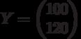 Y=\begin{pmatrix} 100 \\ 120 \end{pmatrix}