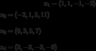 x_{1}=(1,1,-1,-2)\\x_{2}=(-2,1,5,11)\\x_{3}=(0,3,5,7)\\x_{4}=(3,-3,-3,-9)