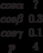 \begin {matrix}cos \alpha &?\\cos \beta &0.3\\cos \gamma &0.1\\p &4\end{matrix}