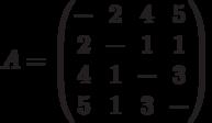 A= \begin{pmatrix}- & 2 & 4 & 5 \\2 & - & 1 & 1 \\4 & 1 & - & 3 \\5 & 1 & 3 & - \\\end{pmatrix}