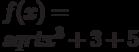 $f(x)=\\sqrt{x^{3}+3}+5 $