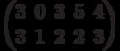 \begin{pmatrix}3 & 0 & 3 & 5 & 4\\3 & 1 & 2 & 2 & 3\\ \end{pmatrix}