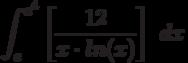 \int ^{e^4}_{e}\left[\frac{12}{x \cdot ln(x)}\right]\ dx