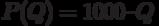 P(Q) = 1000 – Q