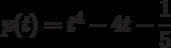 p(t)=t^4-4t-\dfrac{1}{5}