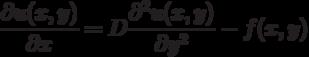 \frac {\partial u (x,y)}{\partial x} = D \frac {\partial^2 u(x,y)}{\partial y^2} - f(x,y)