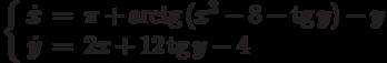 \left\{\begin{array}{ccl}  \dot{x} &=&\pi+\arctg{(x^3-8-\tg{y})}-y \\  \dot{y} &=&2x+12\tg{y}-4\end{array}\right.