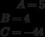 A= 5\\B= 4\\C=-44