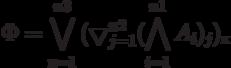 Ф = \bigvee\limits_{к=1}^{n3}{ ( \bigtriangledown\limits_{j=1}^{n2}{ (\bigwedge\limits_{i=1}^{n1}{A_i})_j})_к }