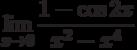 $\lim\limits_{x\rightarrow 0}\dfrac{1-\cos 2x}{x^{2}-x^{4}}$