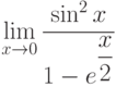 $\lim\limits_{x\rightarrow 0}\dfrac{\sin^{2} x}{1-e^{\dfrac {x}{2}}}$