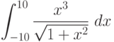 \int ^{10}_{-10}\frac{x^3}{\sqrt{1+x^2}}\ dx