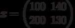 x=\begin{pmatrix} 100 & 140 \\ 200 & 130 \end{pmatrix}