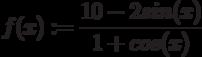 f(x):= \frac{10-2 sin(x)}{1+cos(x)}