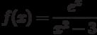 $f(x)=\dfrac{e^x}{x^2-3} $