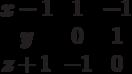$$\begin{matrix}x-1&1&-1\\y&0&1\\z+1&-1&0\end{matrix}$$