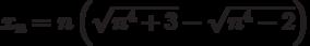 x_n=n\left(\sqrt{n^4+3}-\sqrt{n^4-2}\right)