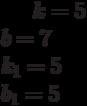 k= 5\\b= 7\\k_1= 5\\b_1= 5