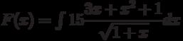 F(x)=\int 15\dfrac{3x+x^2+1}{\sqrt{1+x}} dx