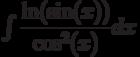 \int \dfrac{\ln(\sin(x))}{\cos^2(x)} dx