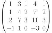 $$\begin{pmatrix}1&3&1&4&1\\1&4&2&7&2\\2&7&3&11&3\\-1&1&0&-3&0\end{pmatrix}$$