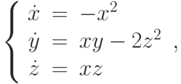 \left\{\begin{array}{ccl}  \dot{x} &=&-x^2  \\  \dot{y} &=&xy-2z^2\\  \dot{z} &=&xz\end{array}\right.,