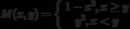 M(x,y)=\left\{ \begin {array}{1} 1-x^2,x \ge y\\y^2,x<y\end{array} \right.