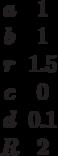 \begin {matrix}a&1\\b&1\\r&1.5\\c&0\\d&0.1\\R&2\end{matrix}