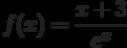 $f(x)=\dfrac{x+3}{e^x} $