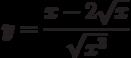 y=\cfrac{x-2\sqrt{x}}{\sqrt{x^3}}