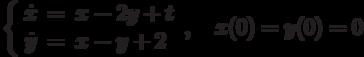 \left\{\begin{array}{ccl}  \dot{x} &=&x-2y+t  \\  \dot{y} &=&x-y+2\end{array}\right., \quad x(0)= y(0)=0