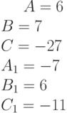 A= 6\\B= 7\\C=-27 \\A_1= -7\\B_1= 6\\C_1=-11