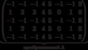\underbrace{\begin{pmatrix} -1 & -1 & -1 & 4 & 5 & -1 & -1 & 8 \\ 1 & 2 & 3 & 4 & 5 & 0 & 1 & 8 \\ -1 & -1 & -1 & 4 & 5 & -1 & -1 & 8 \\ 1 & 2 & 3 & 4 & 5 & 0 & 1 & 8 \\ -1 & -1 & -1 & 4 & 5 & -1 & -1 & 8 \\  \end{pmatrix}}_\text{преобразованный A}