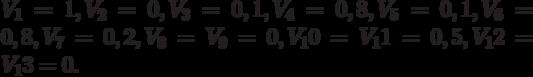 V_1 = 1, V_2 = 0, V_3 = 0,1, V_4 = 0,8, V_5 = 0,1, V_6 = 0,8, V_7 = 0,2, V_8 = V_9 = 0, V_10 = V_11 = 0,5, V_12 = V_13 = 0.