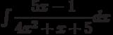 \int \dfrac{5x-1}{4x^2+x+5} dx