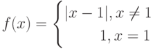 f(x)=\begin{cases} x-1 ,x\neq 1 \\ \phantom{x-1}1, x=1\end{cases}