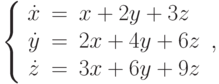 \left\{\begin{array}{ccl}  \dot{x} &=&x+2y+3z \\  \dot{y} &=&2x+4y+6z \\  \dot{z} &=&3x+6y+9z \\\end{array}\right.,