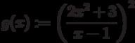 g(x):=\left (\frac {2x^2+3}{x-1}\right)^2
