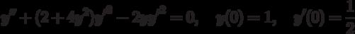 y''+(2+4y^2){y'}^3-2y{y'}^2=0, \quad y(0)=1, \quad y'(0)=\frac12